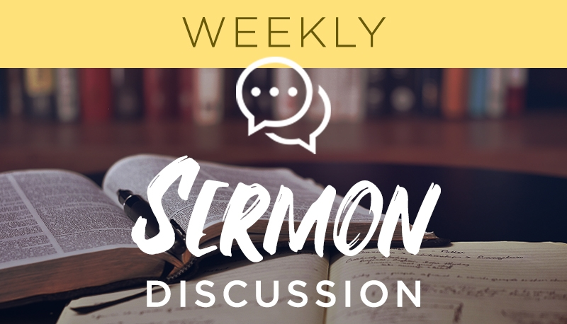 Weekly Sermon Discussion - Mondays